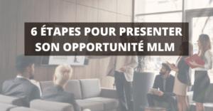 6 étapes opportunité MLM
